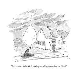 """Your boss just called. He is sending something to you from the Cloud."" - New Yorker Cartoon by Michael Maslin"