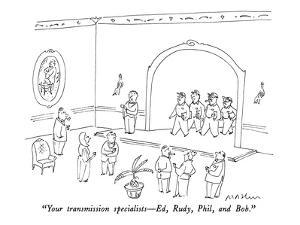 """""""Your transmission specialists—Ed, Rudy, Phil, and Bob."""" - New Yorker Cartoon by Michael Maslin"""