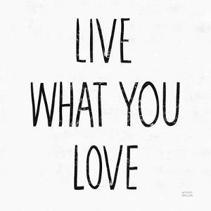 Live What You Love Sq BW by Michael Mullan