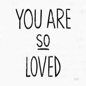 You Are So Loved Sq BW by Michael Mullan