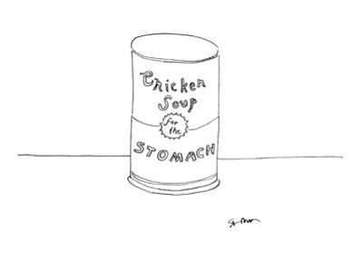 A soup can label reads: 'Chicken Soup for the stomach.' - New Yorker Cartoon