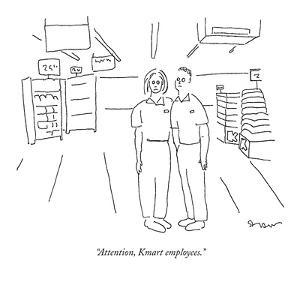 """""""Attention, Kmart employees."""" - New Yorker Cartoon by Michael Shaw"""