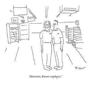 """Attention, Kmart employees."" - New Yorker Cartoon by Michael Shaw"