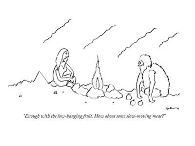 """""""Enough with the low-hanging fruit.  How about some slow-moving meat?"""" - New Yorker Cartoon"""