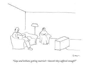 """Gays and lesbians getting married—haven't they suffered enough?"" - New Yorker Cartoon by Michael Shaw"