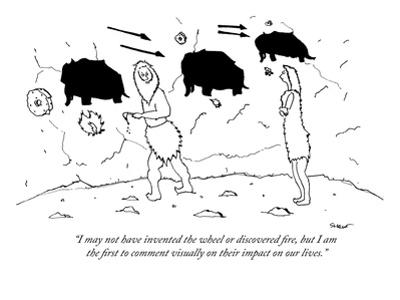 """""""I may not have invented the wheel or discovered fire, but I am the first …"""" - New Yorker Cartoon"""