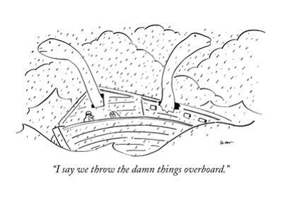 """""""I say we throw the damn things overboard."""" - New Yorker Cartoon"""
