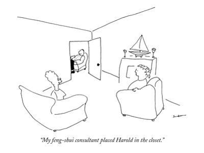 """""""My feng-shui consultant placed Harold in the closet."""" - New Yorker Cartoon"""