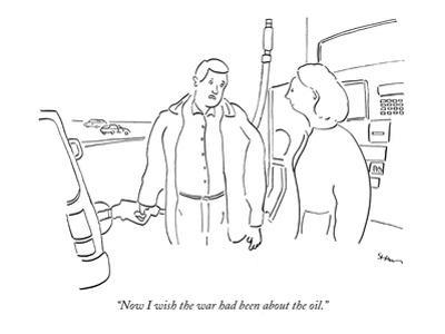 """""""Now I wish the war had been about the oil."""" - New Yorker Cartoon"""
