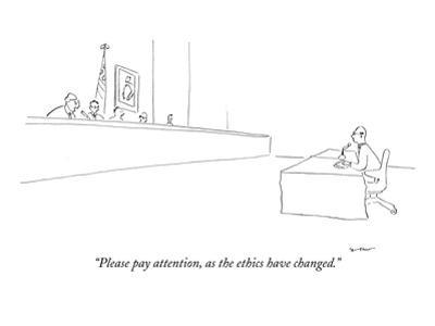 """""""Please pay attention, as the ethics have changed."""" - New Yorker Cartoon"""