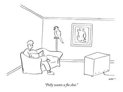 """""""Polly wants a flu shot."""" - New Yorker Cartoon"""