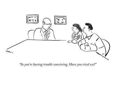 """""""So you're having trouble conceiving. Have you tried sex?"""" - New Yorker Cartoon"""