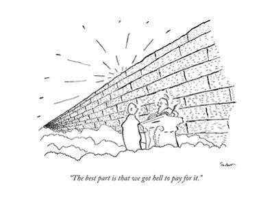 """""""The best part is that we got hell to pay for it."""" - New Yorker Cartoon"""