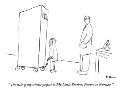 """""""The title of my science project is 'My Little Brother: Nature or Nurture.'"""" - New Yorker Cartoon"""