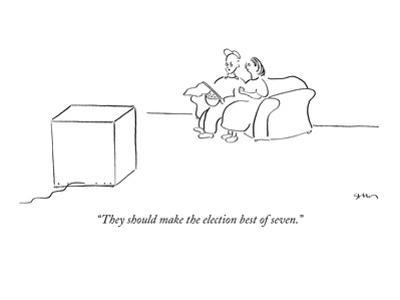"""""""They should make the election best of seven."""" - New Yorker Cartoon"""
