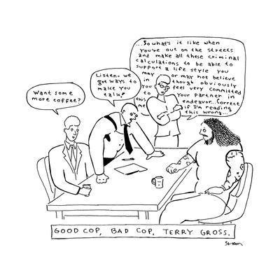 """TITLE: """"Good cop, bad cop, Terry Gross."""" Three men doing an interrogation.... - New Yorker Cartoon"""