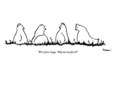 """""""We're free-range.  Why not run for it?"""" - New Yorker Cartoon"""