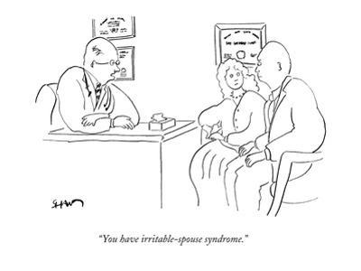 """""""You have irritable-spouse syndrome."""" - New Yorker Cartoon"""