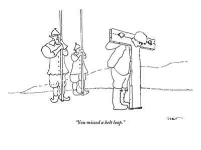 """""""You missed a belt loop."""" - New Yorker Cartoon"""