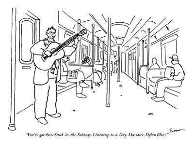 """""""You've got those Stuck-in-the-Subway-Listening-to-a-Guy-Massacre-Dylan Bl…"""" - New Yorker Cartoon"""