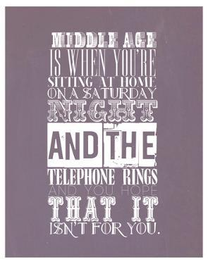 Middle Age Is When You'Re Sitting At Home On Saturday Night
