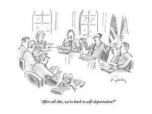 """""""After all this, we're back to self-deportation?"""" - Cartoon by Mike Twohy"""