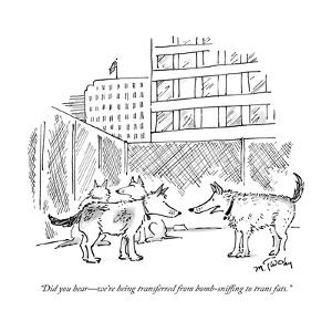 """""""Did you hear?we're being transferred from bomb-sniffing to trans fats."""" - New Yorker Cartoon by Mike Twohy"""