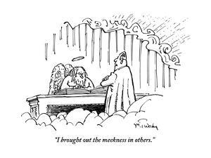 """""""I brought out the meekness in others."""" - New Yorker Cartoon by Mike Twohy"""