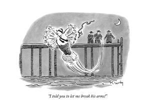 """""""I told you to let me break his arms!"""" - New Yorker Cartoon by Mike Twohy"""