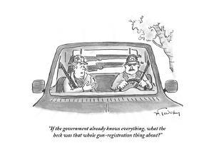 """""""If the government already knows everything, what the heck was that whole ?"""" - Cartoon by Mike Twohy"""