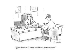 """""""If you have to do time, can I have your desk set?"""" - Cartoon by Mike Twohy"""
