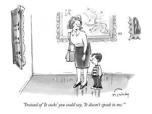 """Instead of 'It sucks' you could say, 'It doesn't speak to me.'"" - New Yorker Cartoon by Mike Twohy"