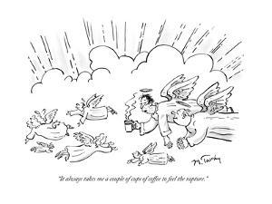 """It always takes me a couple of cups of coffee to feel the rapture."" - New Yorker Cartoon by Mike Twohy"