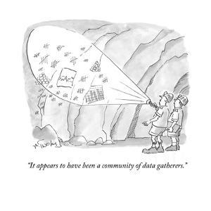 """""""It appears to have been a community of data gatherers."""" - Cartoon by Mike Twohy"""