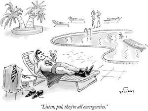 """Listen, pal, they're all emergencies."" - New Yorker Cartoon by Mike Twohy"