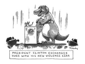 PRESIDENT CLINTON EXCHANGES HUGS WITH HIS NEW VIOLENCE CZAR - New Yorker Cartoon by Mike Twohy