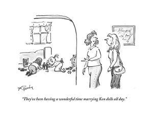 """""""They've been having a wonderful time marrying Ken dolls all day."""" - Cartoon by Mike Twohy"""