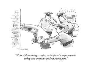 """""""We're still searching?so far, we've found weapons-grade string and weapon?"""" - Cartoon by Mike Twohy"""