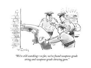 """We're still searching—so far, we've found weapons-grade string and weapon…"" - Cartoon by Mike Twohy"