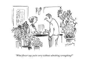 """What flower says you're sorry without admitting wrongdoing?"" - New Yorker Cartoon by Mike Twohy"