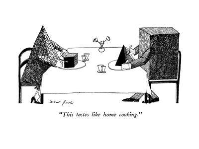 """""""This tastes like home cooking."""" - New Yorker Cartoon"""