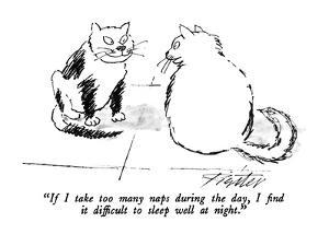 """""""If I take too many naps during the day, I find it difficult to sleep well…"""" - New Yorker Cartoon by Mischa Richter"""