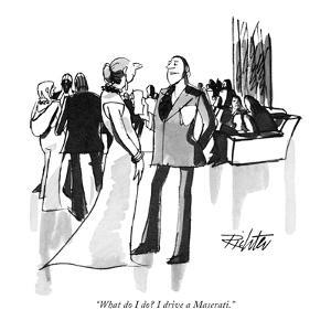 """What do I do? I drive a Maserati."" - New Yorker Cartoon by Mischa Richter"