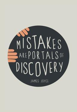 Mistakes Are Portals Of Discovery