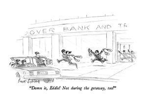 """Damn it, Eddie!  Not during the getaway, too!"" - New Yorker Cartoon by Mort Gerberg"