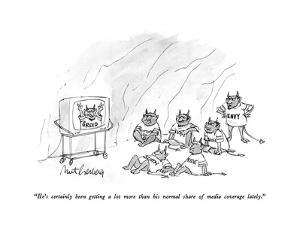 """He's certainly been getting a lot more than his normal share of media cov…"" - New Yorker Cartoon by Mort Gerberg"