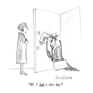 """Hi.  I had a nice day."" - New Yorker Cartoon by Mort Gerberg"