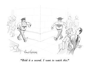 """""""HOld it a second.  I want to watch this."""" - New Yorker Cartoon by Mort Gerberg"""