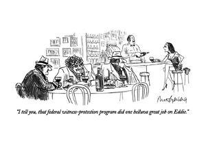 """""""I tell you, that federal witness-protection program did one helluva great?"""" - New Yorker Cartoon by Mort Gerberg"""