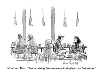 """It's no use, Marc.  There've already been too many decaf cappuccinos betw…"" - New Yorker Cartoon"